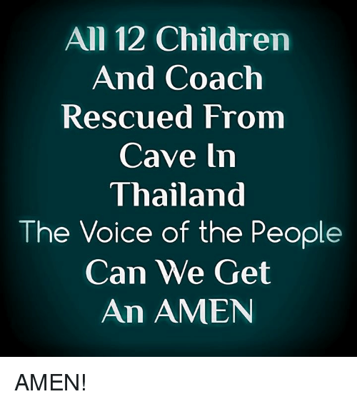 Children, Memes, and The Voice: All 12 Children  And Coach  Rescued From  Cave In  Thailand  The Voice of the People  Can We Get  An AMEN AMEN!