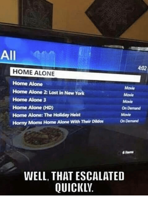 heist: All  4:02  HOME ALONE  Home Alone  Home Alone 2: Lost in New York  Home Alone 3  Home Alone (HD)  Home Alone: The Holiday Heist  Horny Moms Home Alone With Their Dildos  Movie  Movie  Movie  On Demand  Movie  On Demand  items  WELL, THAT ESCALATED  QUICKLV.
