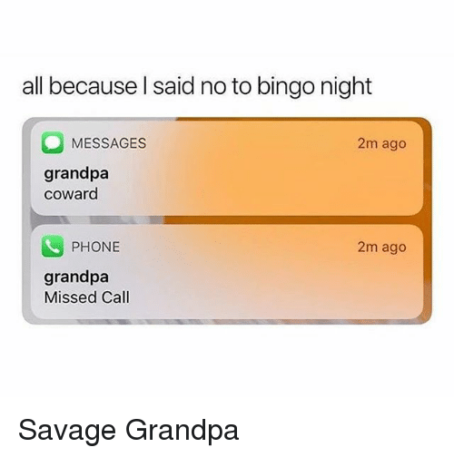 Memes, Phone, and Savage: all because l said no to bingo night  MESSAGES  2m ago  grandpa  coward  PHONE  2m ago  grandpa  Missed Call Savage Grandpa