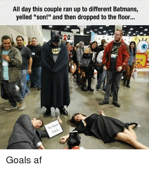 "Af, Goals, and Memes: All day this couple ran up to different Batmans,  yelled ""son!"" and then dropped to the floor...  The Goals af"