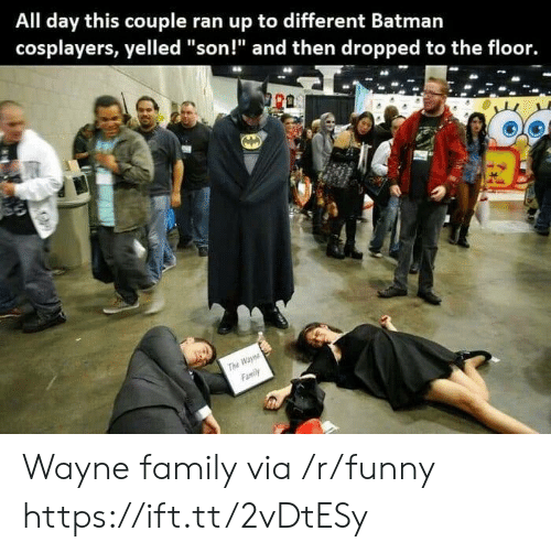 "cosplayers: All day this couple ran up to different Batmarn  cosplayers, yelled ""son!"" and then dropped to the floor. Wayne family via /r/funny https://ift.tt/2vDtESy"