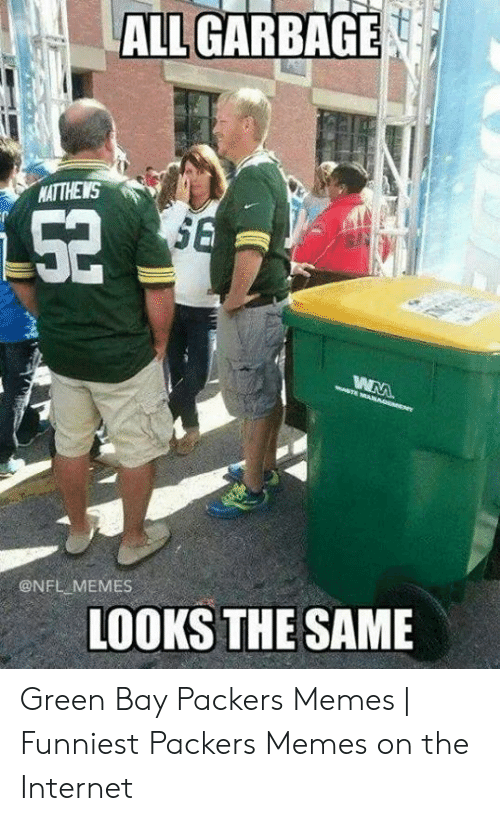 Memes Funniest: ALL GARBAGE  ATTHEWS  @NFL MEMES  LOOKS THE SAME Green Bay Packers Memes | Funniest Packers Memes on the Internet