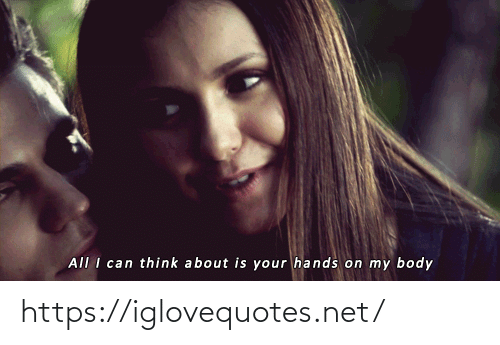 my body: All I can think about is your hands on my body https://iglovequotes.net/