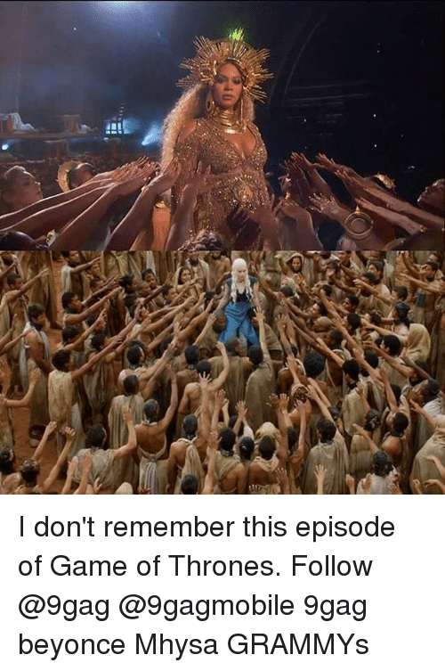 games of throne: all I don't remember this episode of Game of Thrones. Follow @9gag @9gagmobile 9gag beyonce Mhysa GRAMMYs