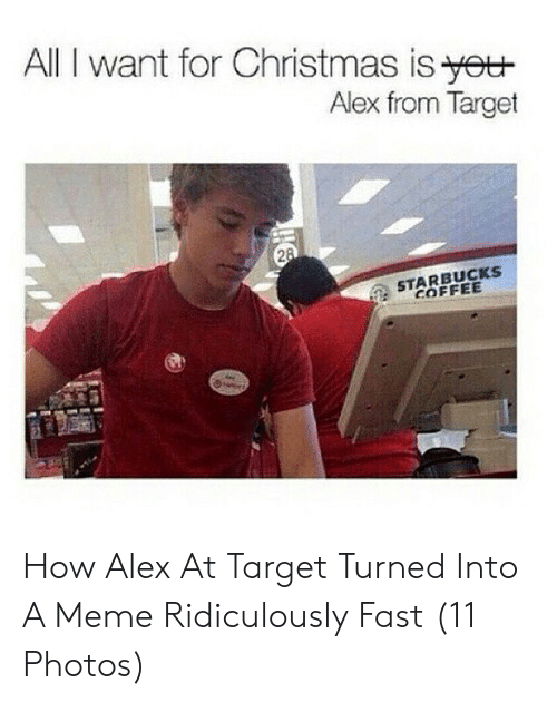All I Want For Christmas Meme.All I Want For Christmas Is Yet Alex From Target Starbucks