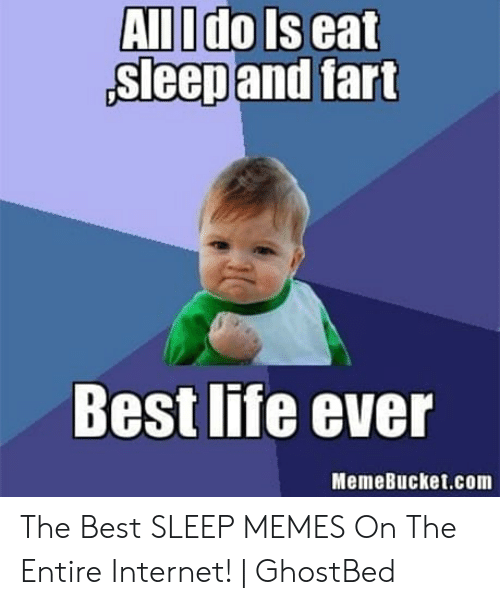 Ghostbed: All Ido Iseat  sleepand fart  Best life ever  MemeBucket.com The Best SLEEP MEMES On The Entire Internet! | GhostBed