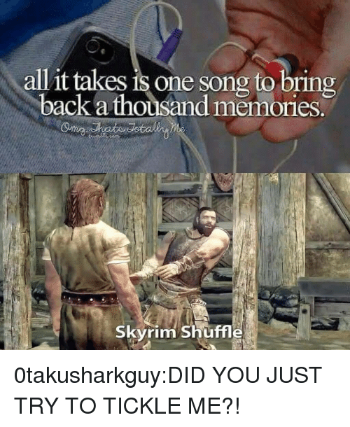 Skyrim, Tumblr, and Blog: all it takes is one song to bring  back a thousand memories.  Skyrim Shuffle 0takusharkguy:DID YOU JUST TRY TO TICKLE ME?!