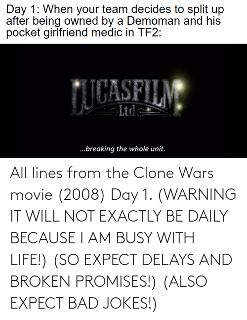 clone wars: All lines from the Clone Wars movie (2008) Day 1. (WARNING IT WILL NOT EXACTLY BE DAILY BECAUSE I AM BUSY WITH LIFE!) (SO EXPECT DELAYS AND BROKEN PROMISES!) (ALSO EXPECT BAD JOKES!)