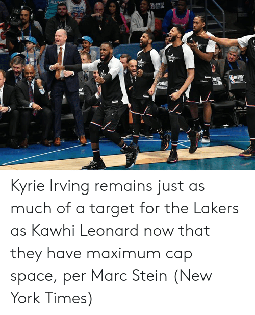 New York Times: ALL  MI-STAR  STAR 20  Lastis1. Kyrie Irving remains just as much of a target for the Lakers as Kawhi Leonard now that they have maximum cap space, per Marc Stein (New York Times)