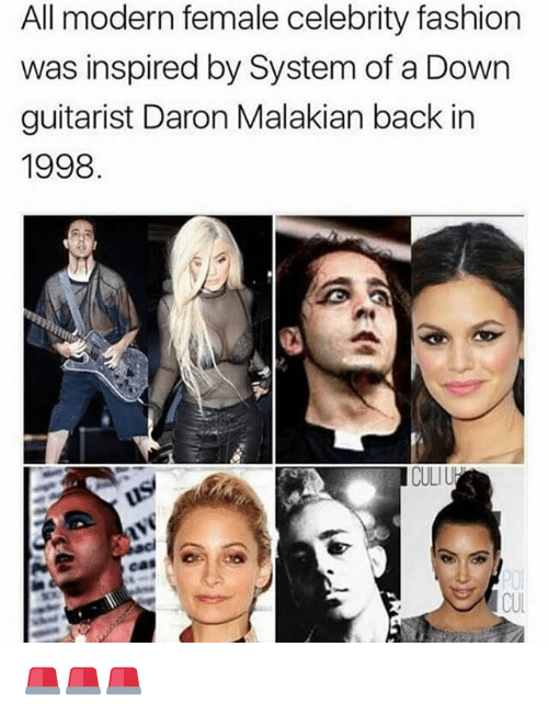 guitarist: All modern female celebrity fashion  was inspired by System of a Down  guitarist Daron Malakian back in  1998  CUL 🚨🚨🚨