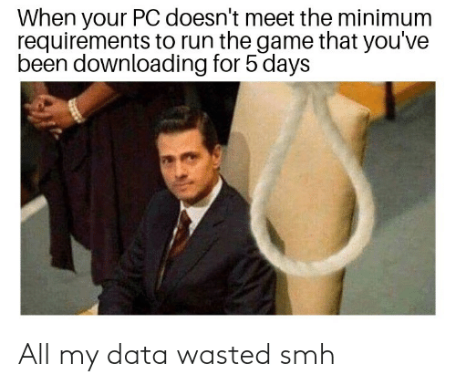 wasted: All my data wasted smh