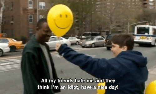 im an idiot: All my friends hate me and they  think I'm an idiot, have a nice day!