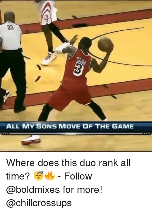 Memes, The Game, and Game: ALL MY SONS MOVE OF THE GAME Where does this duo rank all time? 😴🔥 - Follow @boldmixes for more! @chillcrossups