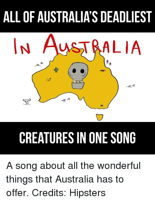 Australia, A Song, and All The: ALL OF AUSTRALIA'S DEADLIEST  IN AuSTRALIA  CREATURES IN ONE SONG A song about all the wonderful things that Australia has to offer.  Credits: Hipsters