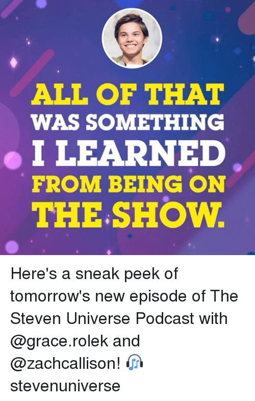 sneak peek: ALL OF THAT  WAS SOMETHING  I LEARNED  FROM BEING ON  THE.SHOW Here's a sneak peek of tomorrow's new episode of The Steven Universe Podcast with @grace.rolek and @zachcallison! 🎧 stevenuniverse