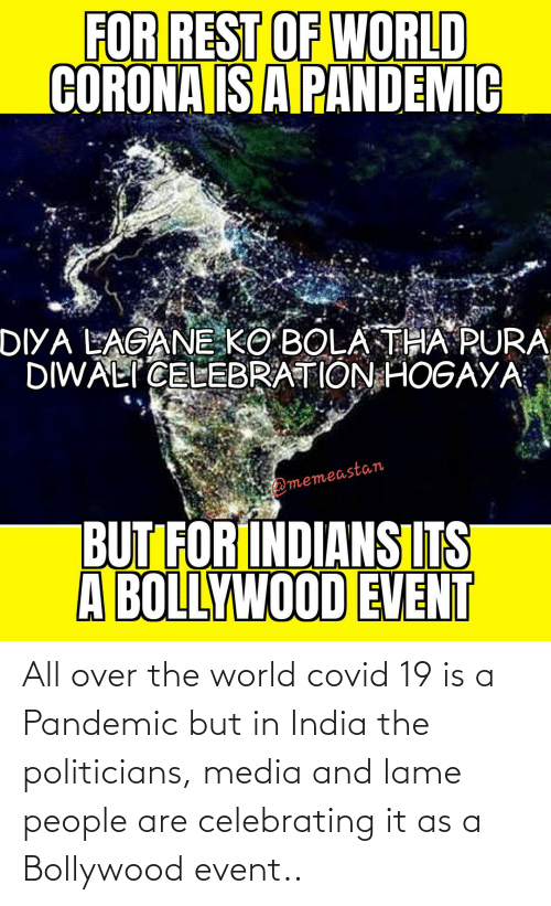 Bollywood: All over the world covid 19 is a Pandemic but in India the politicians, media and lame people are celebrating it as a Bollywood event..