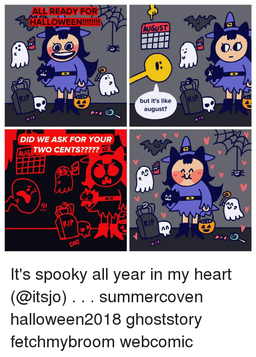 Two Cents: ALL READY FOR  HALLOWEEN!!!  AUGUST  D.O  ( RtP  but it's like  august?  DID WE ASK FOR YOUR  TWO CENTS?????  AUG  っ  vつ  RIP  RIP It's spooky all year in my heart (@itsjo) . . . summercoven halloween2018 ghoststory fetchmybroom webcomic