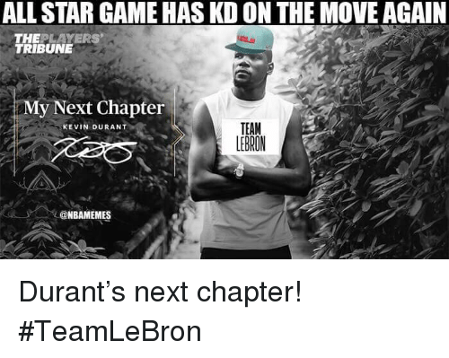All Star Game: ALL STAR GAME HAS KD ON THE MOVE AGAIN  THEPLAYERS  TRIBUNE  My Next Chapter  TEAM  LEBRON  KEVIN DURANT  @NBAMEMES Durant's next chapter! #TeamLeBron