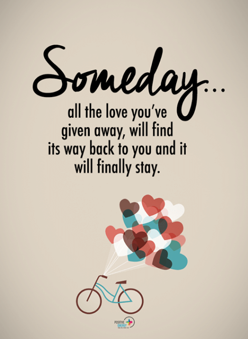 Iven: all the love you've  iven away, will find  its way back to you and it  will finally stay.