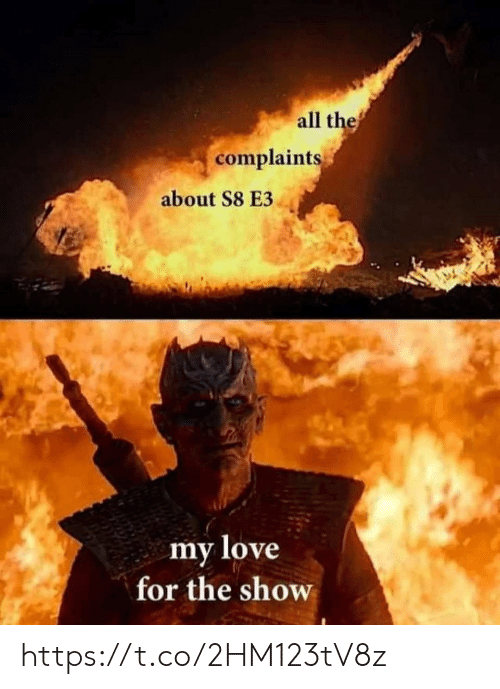 Love, All, and Show: all thef  complaints  about S8 E3  my love  for the show https://t.co/2HM123tV8z