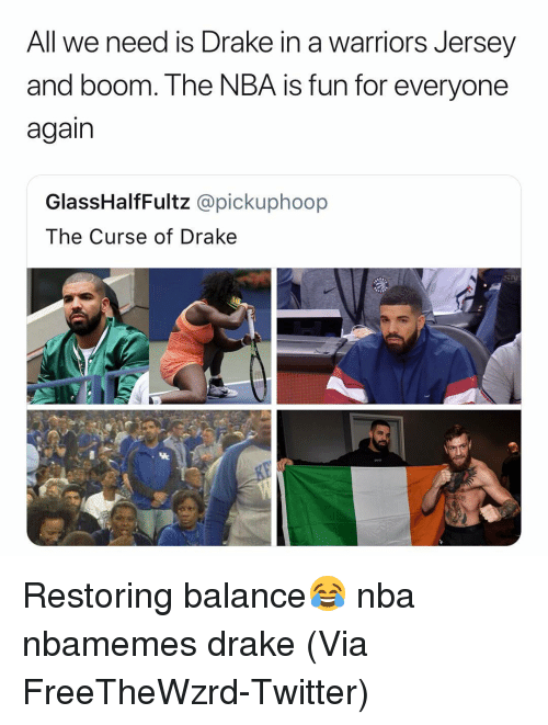 Basketball, Drake, and Nba: All we need is Drake in a warriors Jersey  and boom. The NBA is fun for everyone  again  GlassHalfFultz @pickuphoop  The Curse of Drake Restoring balance😂 nba nbamemes drake (Via ‪FreeTheWzrd‬-Twitter)