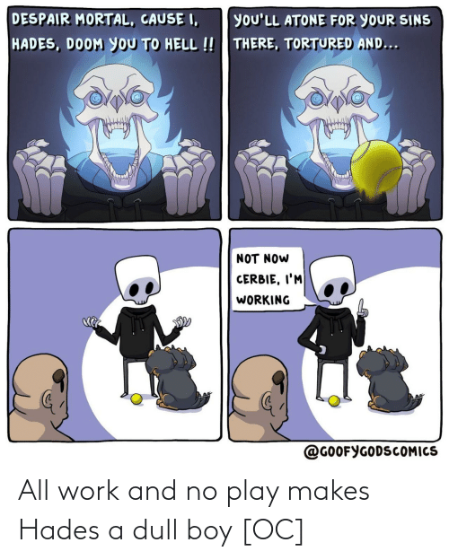 dull: All work and no play makes Hades a dull boy [OC]