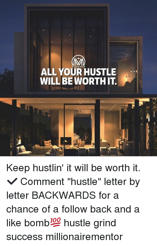 """Commentator: ALL YOUR HUSTLE  WILLBE WORTH IT Keep hustlin' it will be worth it. ✔️ Comment """"hustle"""" letter by letter BACKWARDS for a chance of a follow back and a like bomb💯 hustle grind success millionairementor"""
