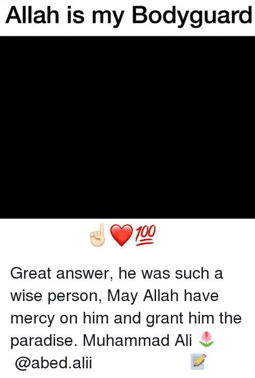 Ali, Anaconda, and Memes: Allah is my Bodyguard  100 Great answer, he was such a wise person, May Allah have mercy on him and grant him the paradise. Muhammad Ali 🌷 ▃▃▃▃▃▃▃▃▃▃▃▃▃▃▃▃▃▃▃▃ @abed.alii 📝