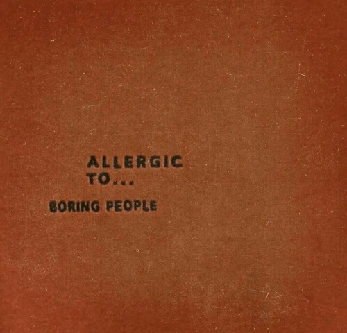 Allergic: ALLERGIC  BORING PEOPLE