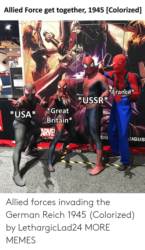 get together: Allied Force get together, 1945 [Colorized]  CHA  with Todd  France  f1  *USA* Great  Britain*  ON  UGUS  329 Allied forces invading the German Reich 1945 (Colorized) by LethargicLad24 MORE MEMES