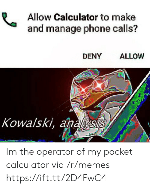 Anals: Allow Calculator to make  and manage phone calls?  DENY ALLOW  Kowalski, anals Im the operator of my pocket calculator via /r/memes https://ift.tt/2D4FwC4