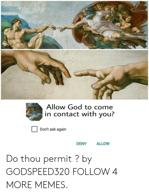 In Contact: Allow God to come  in contact with you?  Don't ask again  DENY  ALLOW Do thou permit ? by GODSPEED320 FOLLOW 4 MORE MEMES.