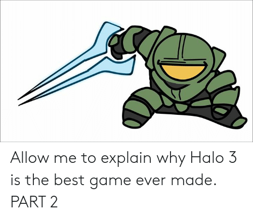 Dank, Halo, and Best: Allow me to explain why Halo 3 is the best game ever made.  PART 2