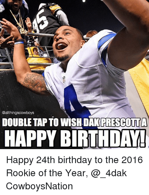 Cowboysnation: @allthingscowboys  DOUBLE TAP TO WISH DARPRESCOTT  HAPPY BIRTHDAY! Happy 24th birthday to the 2016 Rookie of the Year, @_4dak CowboysNation ✭