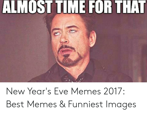 Memes Funniest: ALMOST TIME FOR THAT New Year's Eve Memes 2017: Best Memes & Funniest Images