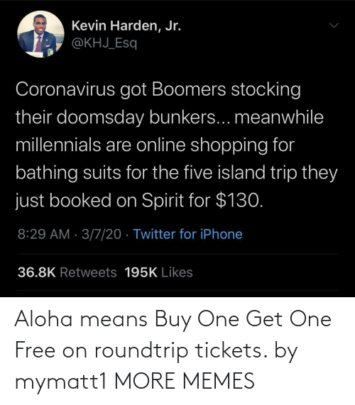 aloha: Aloha means Buy One Get One Free on roundtrip tickets. by mymatt1 MORE MEMES