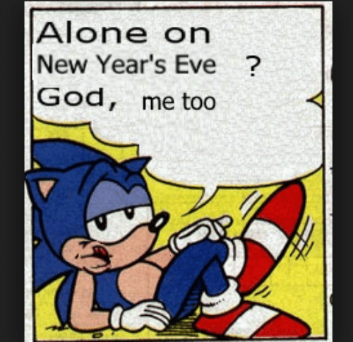 Years Eve: Alone on  New Year's Eve ?  God, me to0