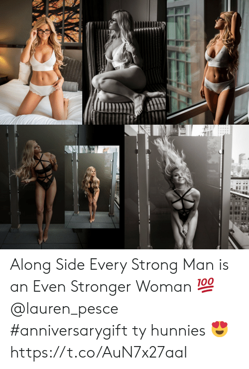 Memes, Strong, and 🤖: Along Side Every Strong Man is an Even Stronger Woman 💯 @lauren_pesce #anniversarygift ty hunnies 😍 https://t.co/AuN7x27aaI