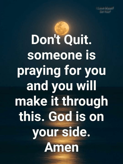 god is: ALOVE Myself  Do You?  Don't Quit.  someone is  praying for you  and you will  make it through  this. God is on  your side.  Amen