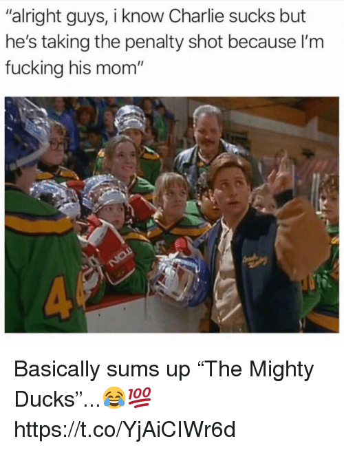 """Charlie, Fucking, and Ducks: """"alright guys, i know Charlie sucks but  he's taking the penalty shot because l'm  fucking his mom' Basically sums up """"The Mighty Ducks""""...😂💯 https://t.co/YjAiCIWr6d"""