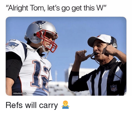 """Memes, Alright, and 🤖: """"Alright Tom, let's go get this W""""  GhettoGronk Refs will carry 🤷♂️"""