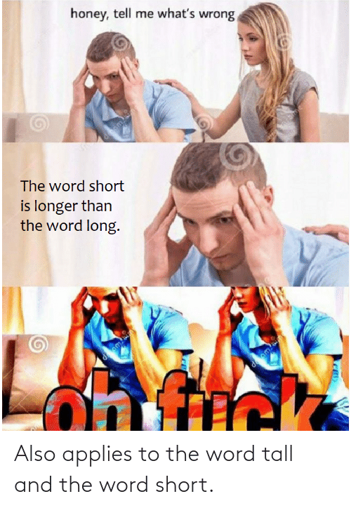short: Also applies to the word tall and the word short.