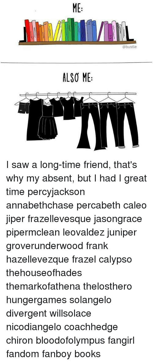 Fanboying: ALSO ME:  @bustle I saw a long-time friend, that's why my absent, but I had I great time percyjackson annabethchase percabeth caleo jiper frazellevesque jasongrace pipermclean leovaldez juniper groverunderwood frank hazellevezque frazel calypso thehouseofhades themarkofathena thelosthero hungergames solangelo divergent willsolace nicodiangelo coachhedge chiron bloodofolympus fangirl fandom fanboy books