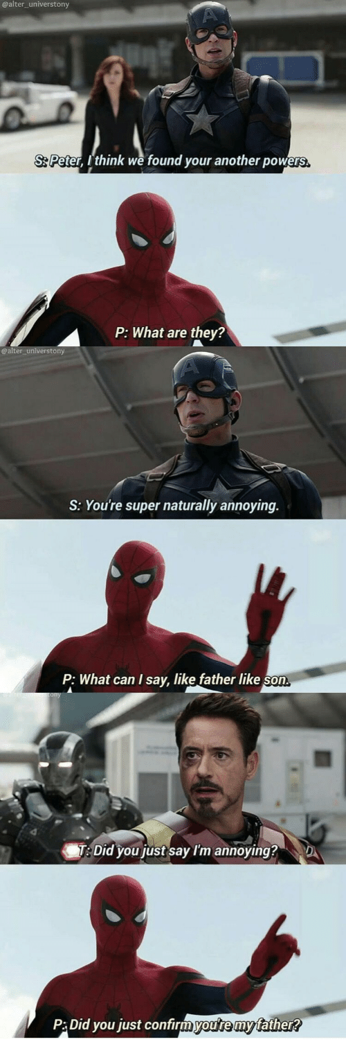 Did You Just Say: @alter_universtony  S Peter, Ithink we found your another powers  they?  P: What are  @alter_universtony  S: You're super naturally annoying.  P: What can I say, like father like son  re scony  T: Did you just say I'm annoying?  D  P:Did you just confirmyou're my father?