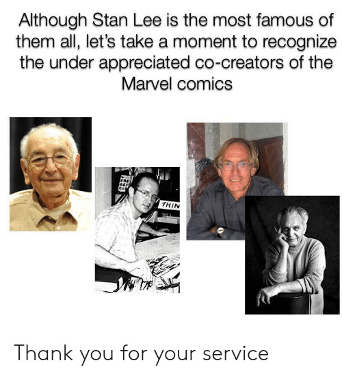 Marvel Comics: Although Stan Lee is the most famous of  them all, let's take a moment to recognize  the under appreciated co-creators of the  Marvel comics  THIN Thank you for your service