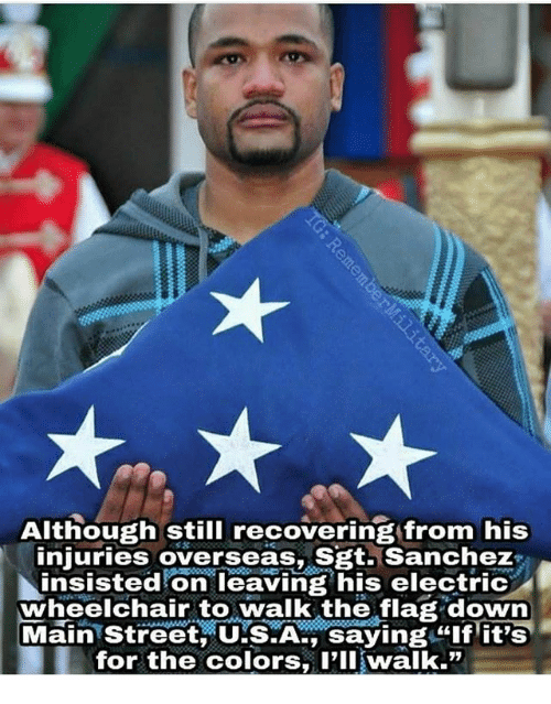 """Memes, 🤖, and Down: Although still recovering from his  injuries overseas, Sgt. Sanchez  insisted on leaving his electric  wheelchair to walk the flag down  Main Street U'S.A. saving if it's  for the colors, l'lIwalk."""""""