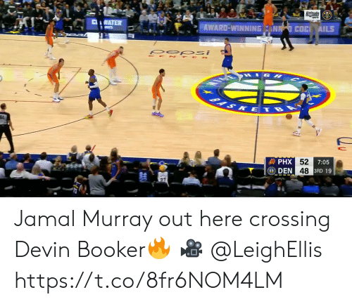 Devin: Altude  CWATER  AWARD-WINNING ANN COC AILS  S  pep si  CE TE R  1GH  BASKETBA  發PHX 52  DEN 48 3RD 19  7:05 Jamal Murray out here crossing Devin Booker🔥  🎥 @LeighEllis  https://t.co/8fr6NOM4LM