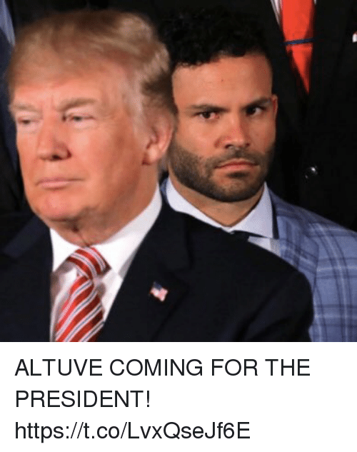 Memes, 🤖, and President: ALTUVE COMING FOR THE PRESIDENT! https://t.co/LvxQseJf6E