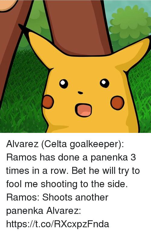 to-the-side: Alvarez (Celta goalkeeper): Ramos has done a panenka 3 times in a row. Bet he will try to fool me shooting to the side.  Ramos: Shoots another panenka   Alvarez: https://t.co/RXcxpzFnda