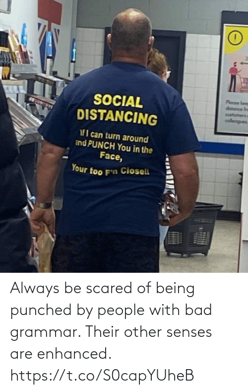 grammar: Always be scared of being punched by people with bad grammar. Their other senses are enhanced. https://t.co/S0capYUheB
